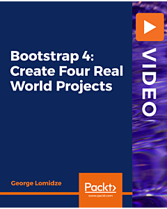 Bootstrap 4: Create Four Real World Projects [Video]