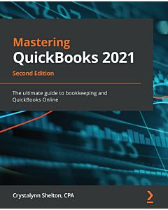 Mastering QuickBooks 2021 - Second Edition