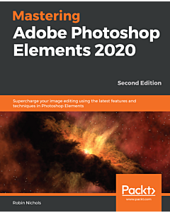 Mastering Adobe Photoshop Elements 2020 - Second Edition
