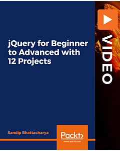 jQuery for Beginner to Advanced with 12 Projects [Video]