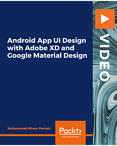 Android App UI Design with Adobe XD and Google Material Design [Video]
