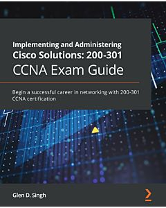 Implementing and Administering Cisco Solutions: 200-301 CCNA Exam Guide