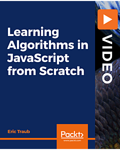 Learning Algorithms in JavaScript from Scratch [Video]