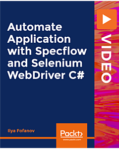 Automate Application with Specflow and Selenium WebDriver C# [Video]