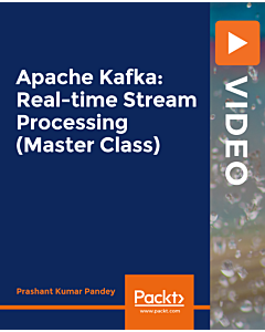 Apache Kafka - Real-time Stream Processing (Master Class) [Video]