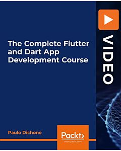 The Complete Flutter and Dart App Development Course [Video]