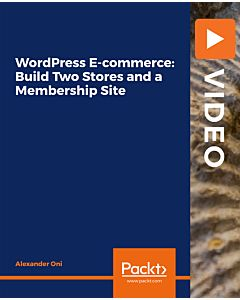 WordPress E-commerce: Build Two Stores and a Membership Site [Video]