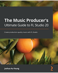 The Music Producer's Ultimate Guide to FL Studio 20