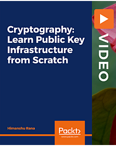 Cryptography: Learn Public Key Infrastructure from Scratch [Video]