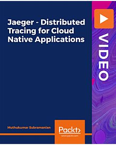 Jaeger - Distributed Tracing for Cloud Native Applications [Video]