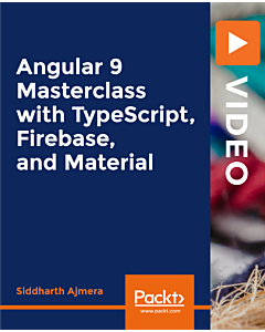 Angular 9 Masterclass with TypeScript, Firebase, and Material [Video]