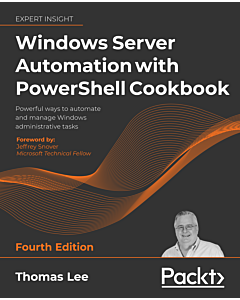 Windows Server Automation with PowerShell Cookbook - Fourth Edition