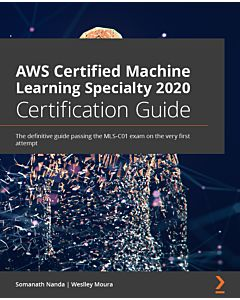 AWS Certified Machine Learning Specialty 2020 Certification Guide