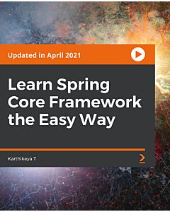 Learn Spring Core Framework the Easy Way [Video]