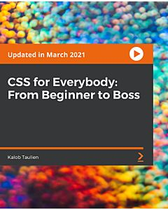 CSS for Everybody: From Beginner to Boss [Video]