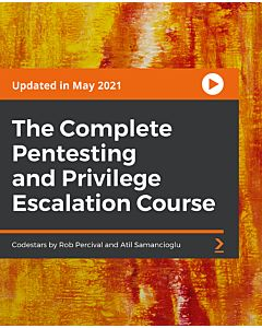 The Complete Pentesting and Privilege Escalation Course [Video]