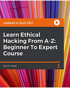 Learn Ethical Hacking From A-Z: Beginner To Expert Course [Video]