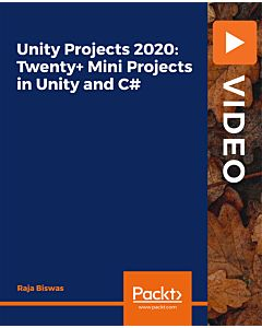 Unity Projects 2020: Twenty+ Mini Projects in Unity and C# [Video]