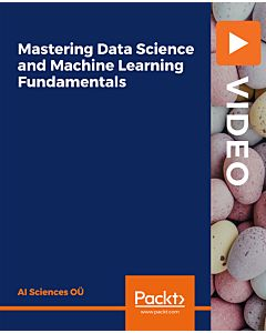 Mastering Data Science and Machine Learning Fundamentals [Video]