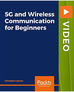 5G and Wireless Communication for Beginners [Video]