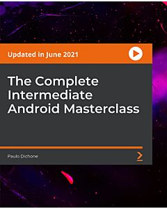 The Complete Intermediate Android Masterclass [Video]