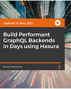 Build Performant GraphQL Backends in Days using Hasura [Video]
