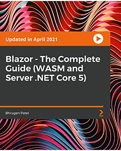 Blazor - The Complete Guide (WASM and Server .NET Core 5) [Video]