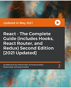 React - The Complete Guide (includes Hooks, React Router, and Redux) [2021 Updated] - Second Edition [Video]