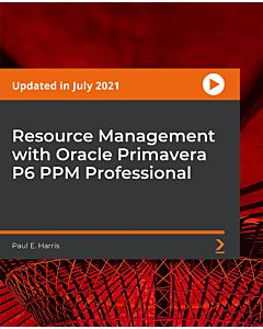 Resource Management with Oracle Primavera P6 PPM Professional [Video]