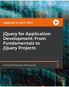 jQuery for Application Development: From Fundamentals to jQuery Projects [Video]