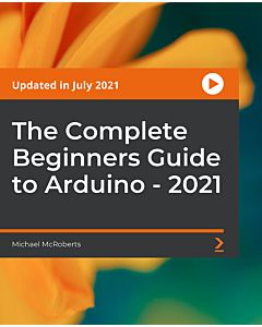 The Complete Beginners Guide to Arduino - 2021 [Video]
