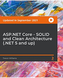 ASP.NET Core - SOLID and Clean Architecture (.NET 5 and up) [Video]