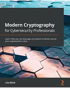 Modern Cryptography for Cybersecurity Professionals