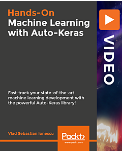 Hands-On Machine Learning with Auto-Keras [Video]