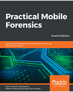 Practical Mobile Forensics - Fourth Edition