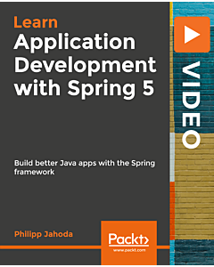 Learn Application Development with Spring 5 [Video]