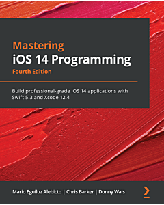 Mastering iOS 14 Programming - Fourth Edition