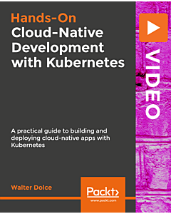 Hands-On Cloud-Native Development with Kubernetes [Video]