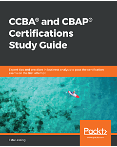 CCBA® and CBAP® Certifications Study Guide