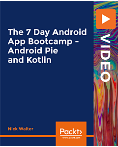 The 7 Day Android App Bootcamp - Android Pie and Kotlin [Video]