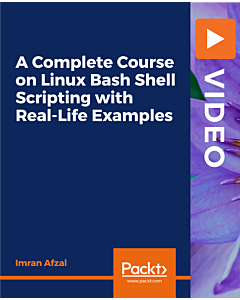 A Complete Course on Linux Bash Shell Scripting with Real-Life Examples [Video]
