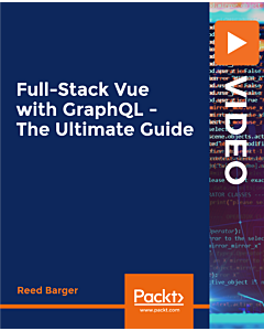 Full-Stack Vue with GraphQL - The Ultimate Guide [Video]