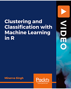 Clustering and Classification with Machine Learning in R [Video]