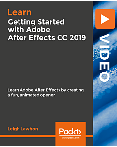 Getting Started with Adobe After Effects CC 2019 [Video]