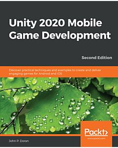 Unity 2020 Mobile Game Development - Second Edition