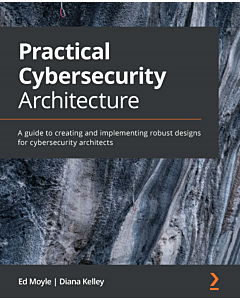 Practical Cybersecurity Architecture