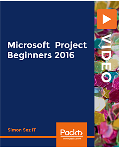 Microsoft Project Beginners 2016 [Video]