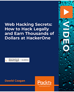 Web Hacking Secrets: How to Hack Legally and Earn Thousands of Dollars at HackerOne [Video]