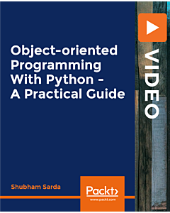 Object-oriented Programming with Python - A Practical Guide [Video]