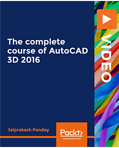 The Complete Course of AutoCAD 3D 2016 [Video]